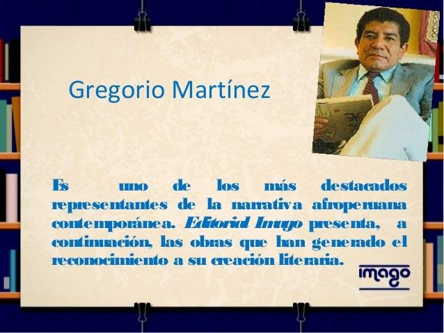 Gregorio Martínez Es uno de los más destacados representantes de la narrativa afroperuana contemporánea. Editorial Imago p...