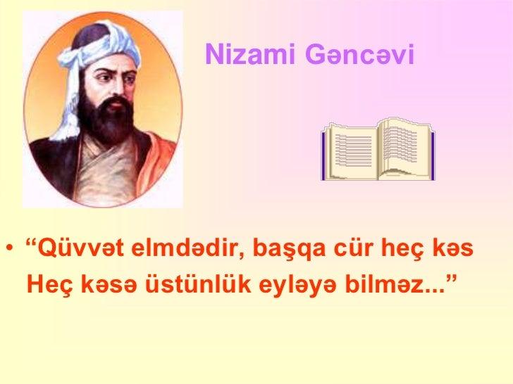 """Nizami Gəncəvi• """"Qüvvət elmdədir, başqa cür heç kəs  Heç kəsə üstünlük eyləyə bilməz..."""""""