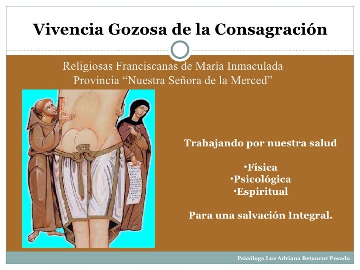 Vivencia Gozosa de la Consagración <ul><li>Trabajando por nuestra salud </li></ul><ul><li>Física </li></ul><ul><li>Psicoló...