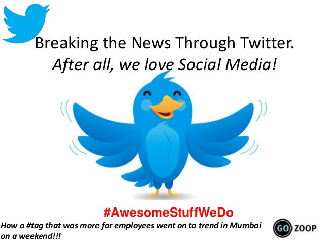 Breaking the News Through Twitter.After all, we love Social Media!#AwesomeStuffWeDoHow a #tag that was more for employees ...