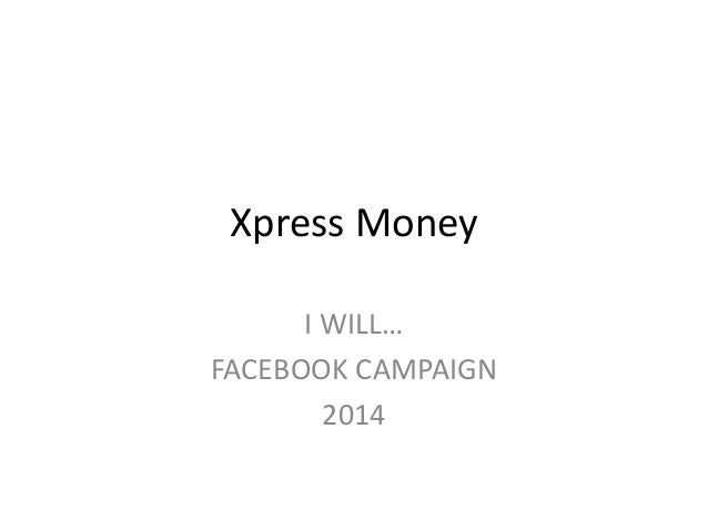 Xpress Money I WILL… FACEBOOK CAMPAIGN 2014