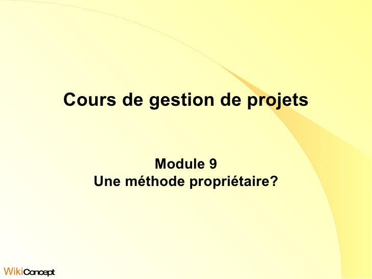 Cours de gestion de projets Module 9 Une méthode propriétaire? Wiki Concept