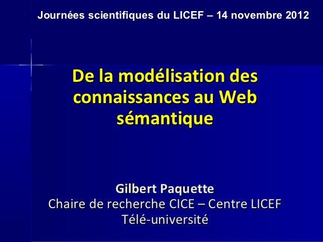 Journées scientifiques du LICEF – 14 novembre 2012      De la modélisation des      connaissances au Web            sémant...
