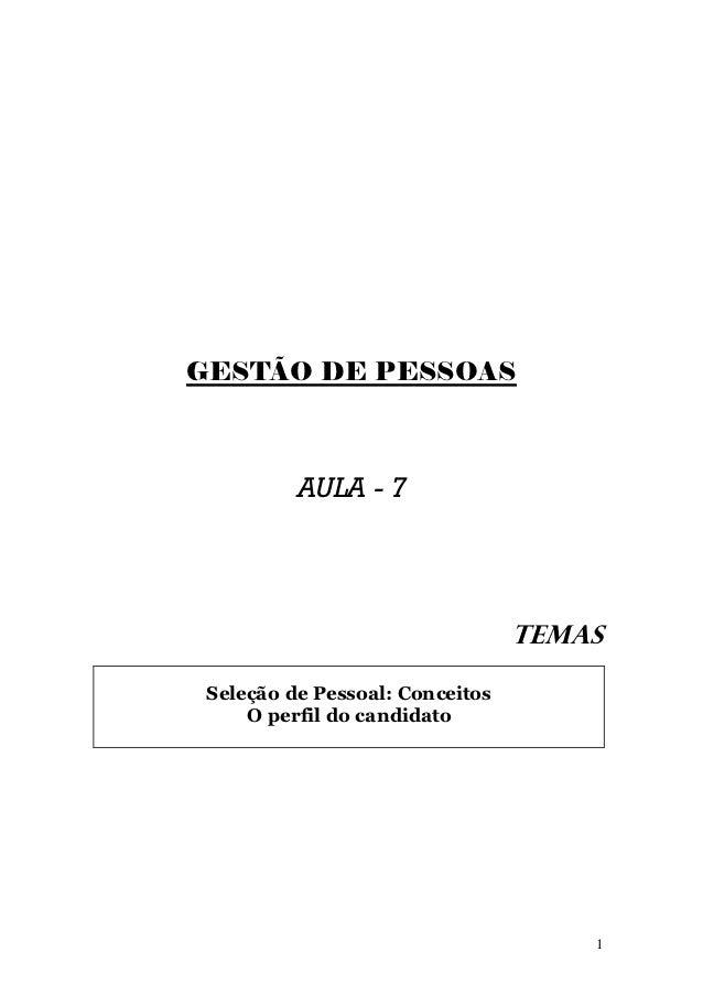 GESTÃO DE PESSOAS          AULA - 7                                 TEMAS Seleção de Pessoal: Conceitos     O perfil do ca...