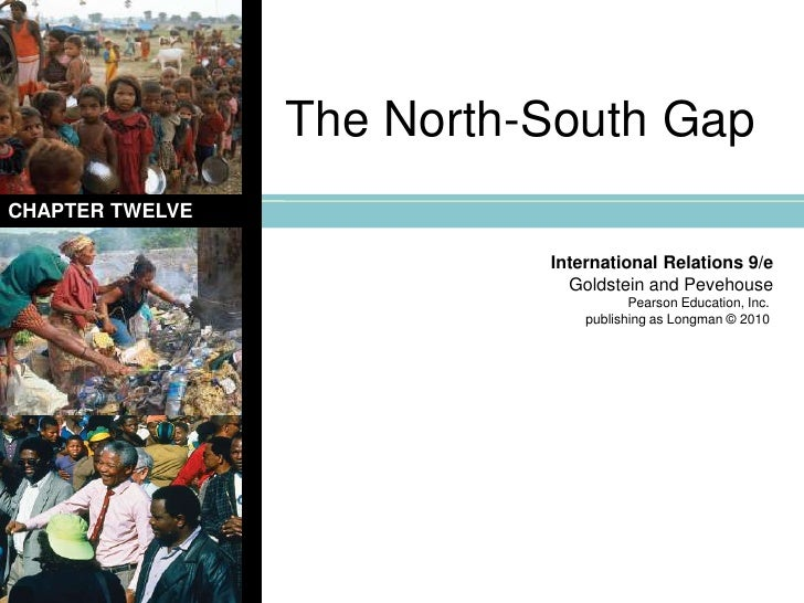 The North-South Gap<br />CHAPTER TWELVE<br />International Relations 9/e<br />Goldstein and Pevehouse<br />Pearson Educati...