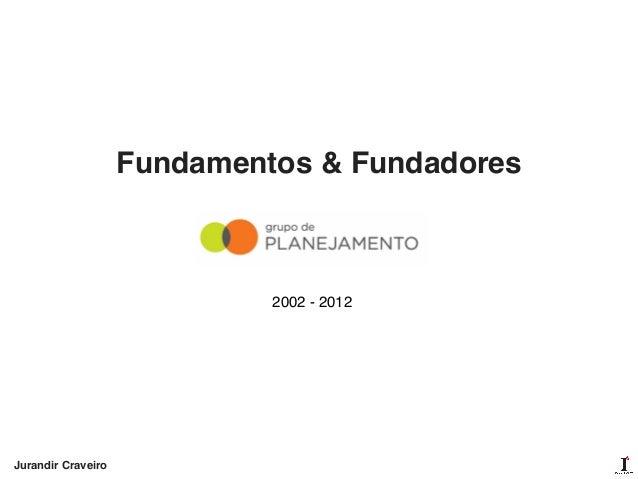 Fundamentos & Fundadores 2002 - 2012 Jurandir Craveiro
