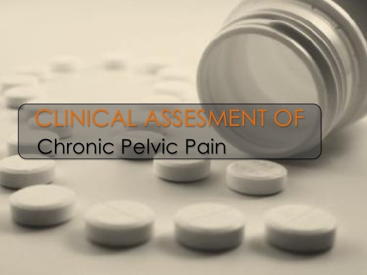 CLINICAL ASSESMENT OF Chronic Pelvic Pain