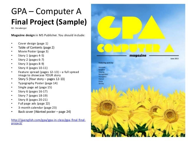 GPA – Computer AFinal Project (Sample)Mr. SnowbergerMagazine design in MS Publisher. You should include:• Cover design (pa...