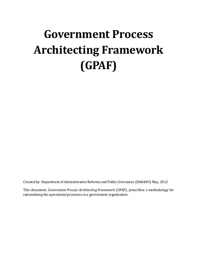 Government Process Architecting Framework (GPAF)  Created by: Department of Administrative Reforms and Public Grievances (...