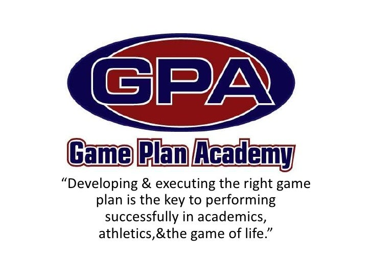 """Developing & executing the right game plan is the key to performing successfully in academics, athletics, & the game of l..."