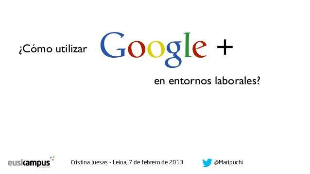 ¿Cómo utilizar       Google +                                           en entornos laborales?          Cristina Juesas - ...