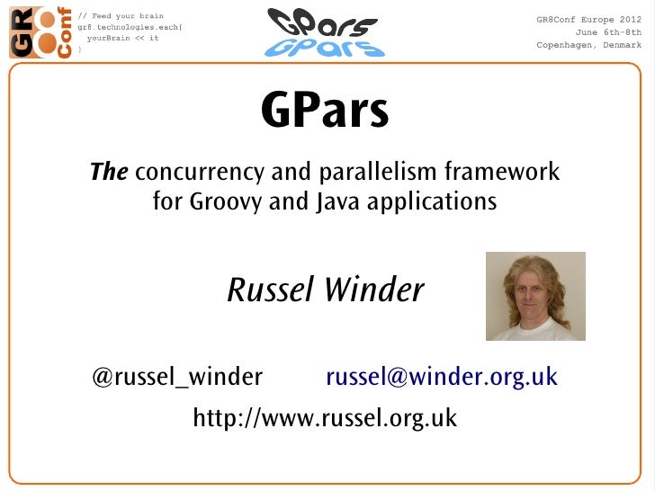 GParsThe concurrency and parallelism framework      for Groovy and Java applications           Russel Winder@russel_winder...