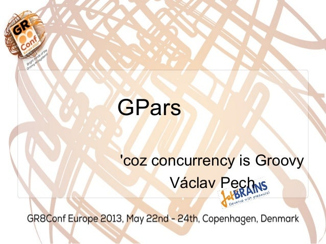 GParscoz concurrency is GroovyVáclav Pech