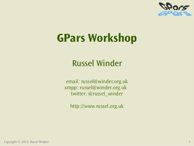 GPars Workshop                                     Russel Winder                                   email: russel@winder.or...