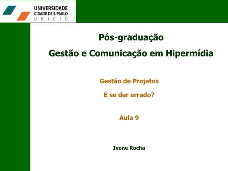 Pós-graduação Gestão e Comunicação em Hipermídia Gestão de Projetos Aula 9 E se der errado? Ivone Rocha