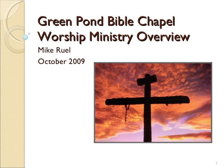 Green Pond Bible Chapel Worship Ministry Overview Mike Ruel October 2009