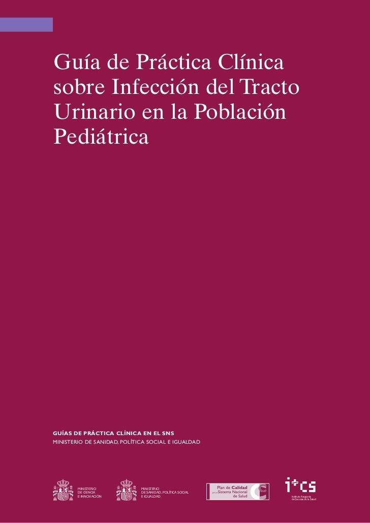 Guía de Práctica Clínicasobre Infección del TractoUrinario en la PoblaciónPediátricaGUÍAS DE PRÁCTICA CLÍNICA EN EL SNSMIN...