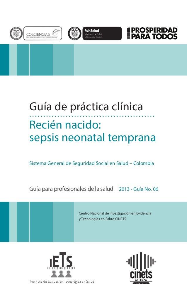 Guía de práctica clínica Recién nacido: sepsis neonatal temprana Sistema General de Seguridad Social en Salud – Colombia C...
