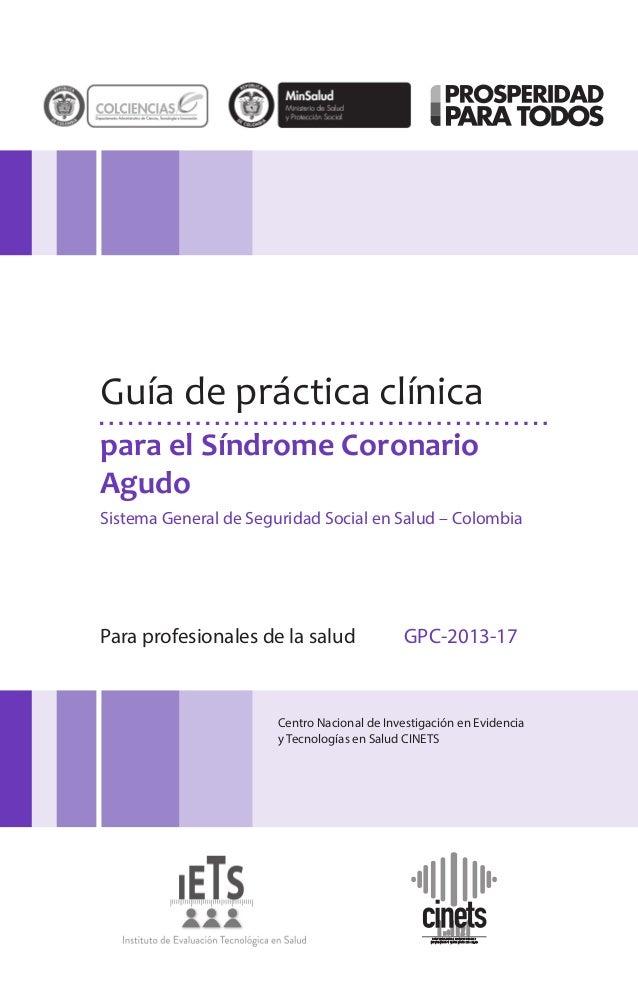 para el Síndrome Coronario Agudo Guía de práctica clínica Sistema General de Seguridad Social en Salud – Colombia Para pro...