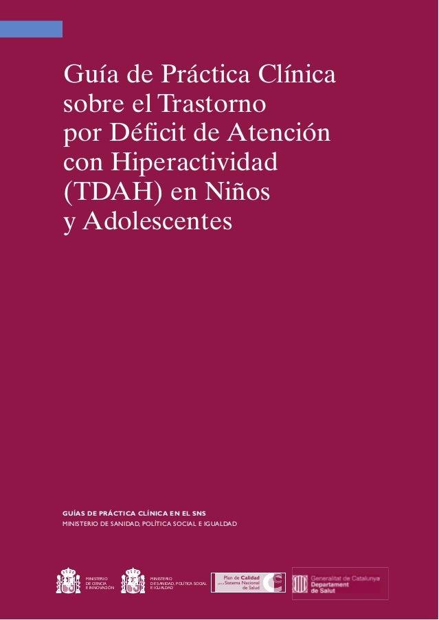 Guía de Práctica Clínicasobre el Trastornopor Déficit de Atencióncon Hiperactividad(TDAH) en Niñosy AdolescentesGUÍAS DE P...