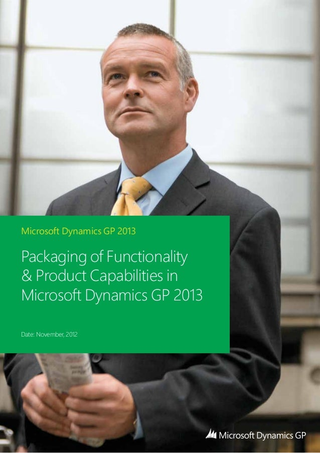 Microsoft Dynamics GP 2013 Packaging of Functionality & Product Capabilities in Microsoft Dynamics GP 2013 Date: November,...