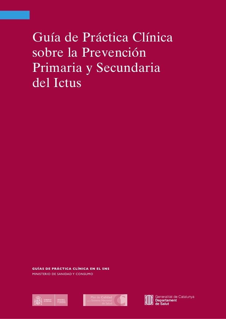 Guía de Práctica Clínicasobre la PrevenciónPrimaria y Secundariadel IctusGUÍAS DE PRÁCTICA CLÍNICA EN EL SNSMINISTERIO DE ...
