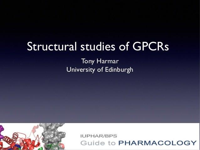 Structural studies of GPCRs Tony Harmar University of Edinburgh