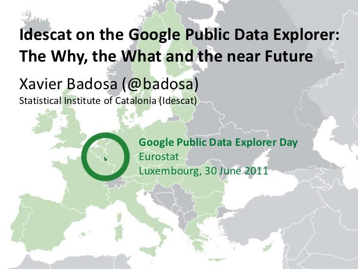 Idescat on the Google Public Data Explorer: <br />The Why, the What and the near Future<br />Xavier Badosa (@badosa)<br />...