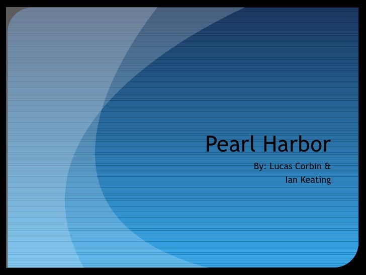 Pearl Harbor By: Lucas Corbin & Ian Keating