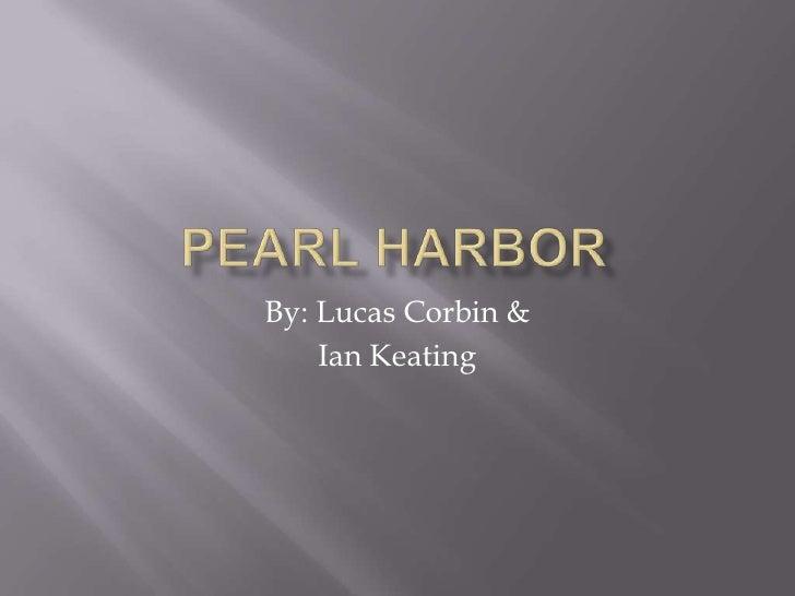 Pearl Harbor<br />By: Lucas Corbin &<br />Ian Keating<br />
