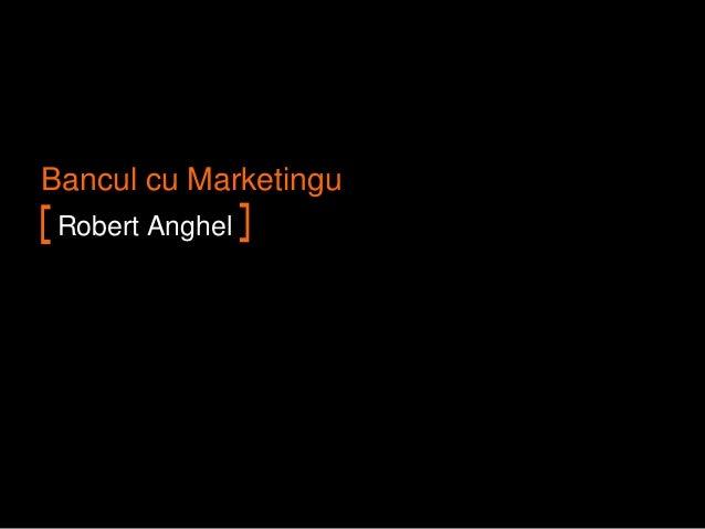 Bancul cu MarketinguRobert Anghel