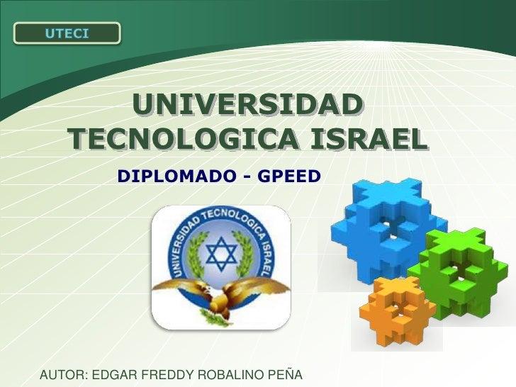 UTECI<br />UNIVERSIDAD TECNOLOGICA ISRAEL<br />DIPLOMADO - GPEED<br />AUTOR: EDGAR FREDDY ROBALINO PEÑA<br />
