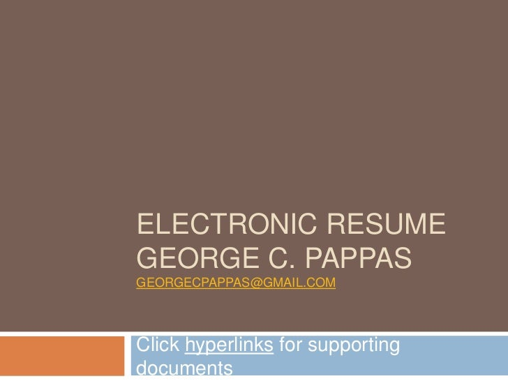 Electronic ResumeGeorge C. pappasgeorgecpappas@gmail.com<br />Click hyperlinks for supporting documents<br />