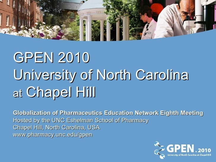 GPEN 2010 University of North Carolina  at  Chapel Hill Globalization of Pharmaceutics Education Network Eighth Meeting Ho...