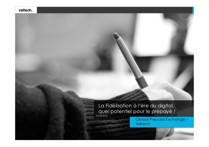 La Fidélisation à l'ère du digital,quel potentiel pour le prépayé !27/09/2012                  Global Prepaid Exchange...