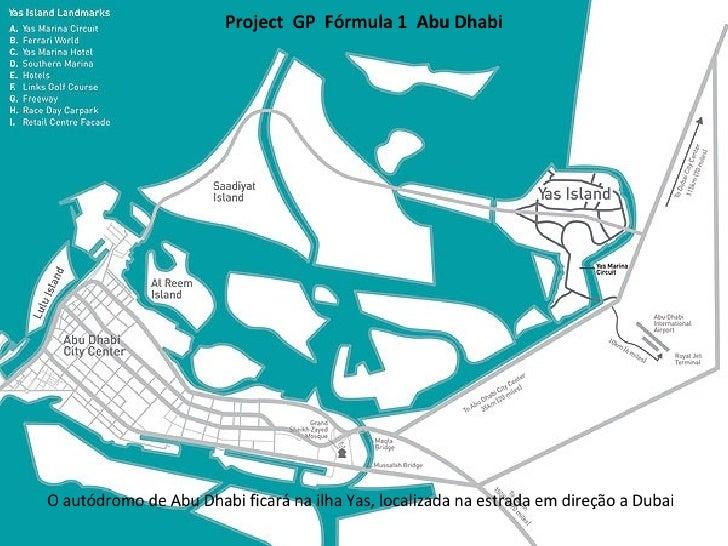 Project  GP  Fórmula 1  Abu Dhabi O autódromo de Abu Dhabi ficará na ilha Yas, localizada na estrada em direção a Dubai