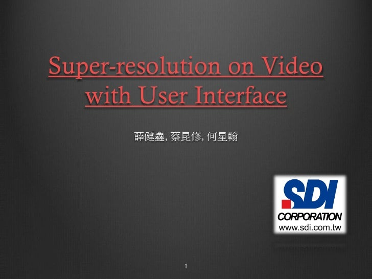 Super-resolution on Video    with User Interface        薛健鑫, 蔡昆修, 何星翰                  1