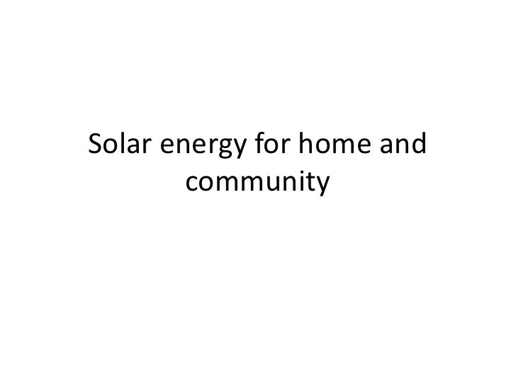 Solar energy for home and        community