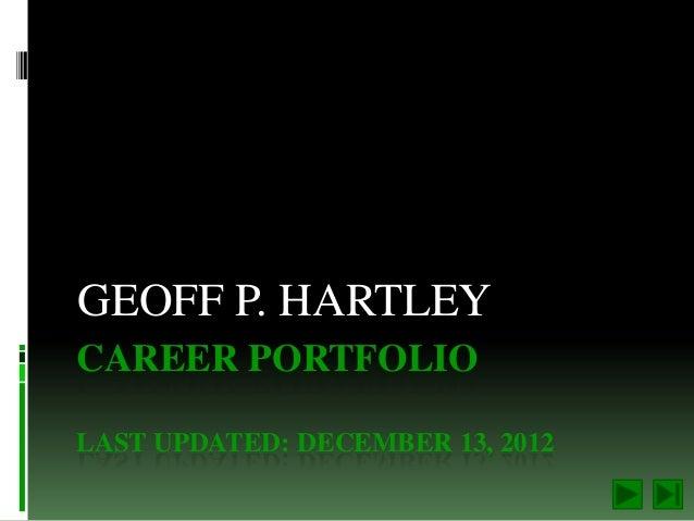 GEOFF P. HARTLEYCAREER PORTFOLIOLAST UPDATED: DECEMBER 13, 2012