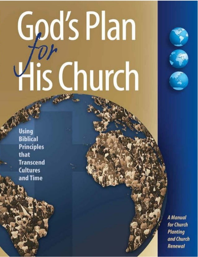 God's Planfor HisChurchA Manual forChurch Plantingand Church RenewalUsing Biblical Principles thatTranscend Cultures and T...