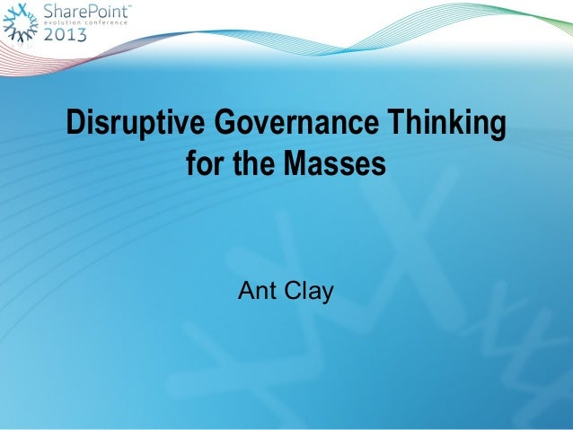 Disruptive Governance Thinking for the Masses Ant Clay