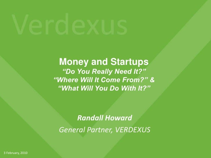 "Money and Startups""Do You Really Need It?""""Where Will It Come From?"" &""What Will You Do With It?""<br />Randall Howard<br /..."