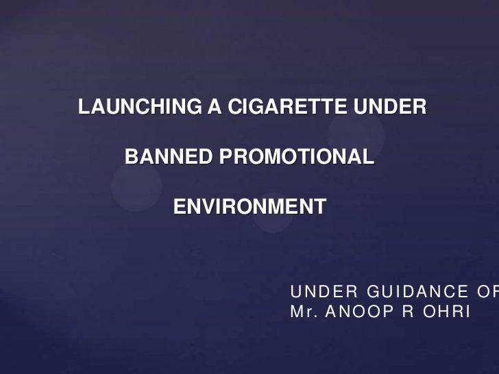 LAUNCHING A CIGARETTE UNDER   BANNED PROMOTIONAL       ENVIRONMENT                UNDER GUIDANCE OF                M r. A ...