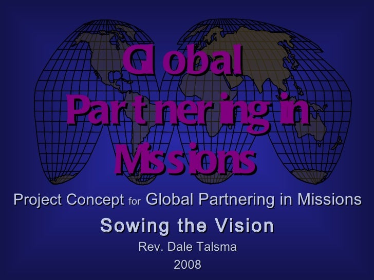 Gl obal       Par t ner ing in         M  issionsProject Concept for Global Partnering in Missions            Sowing the V...