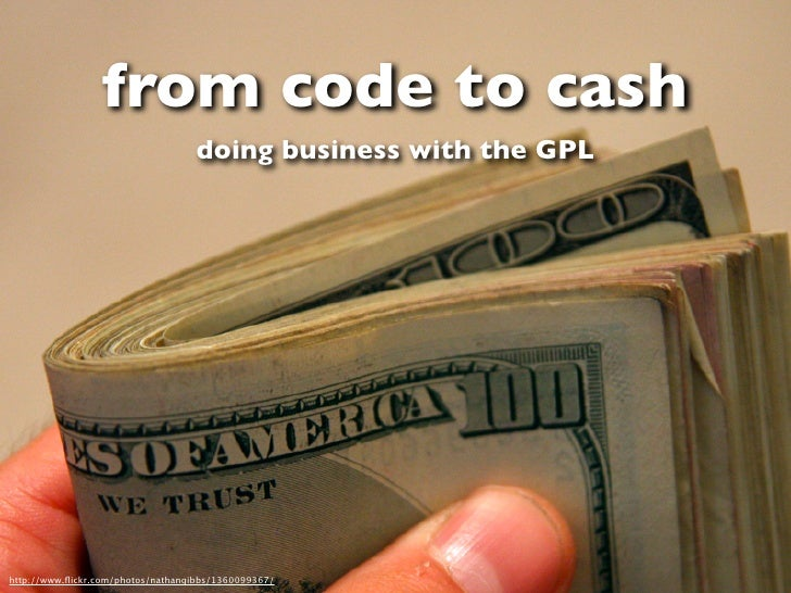from code to cash                                    doing business with the GPL     http://www.flickr.com/photos/nathangib...