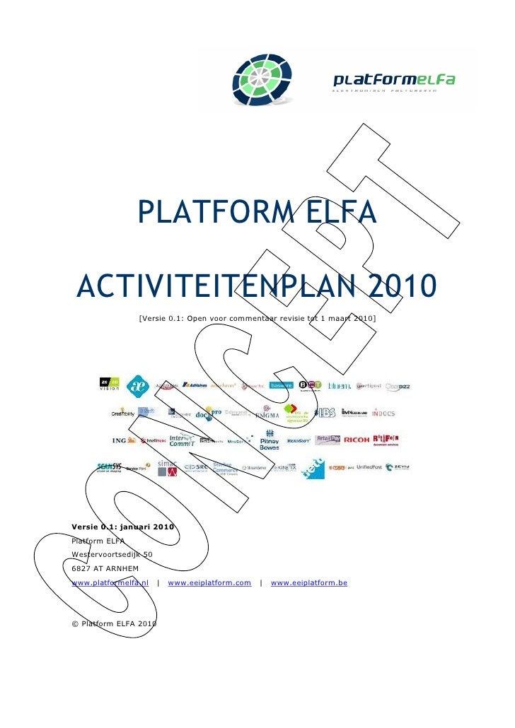 PLATFORM ELFA   ACTIVITEITENPLAN 2010                 [Versie 0.1: Open voor commentaar revisie tot 1 maart 2010]     Vers...