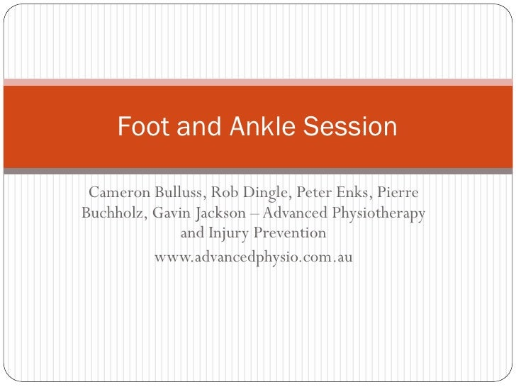 Foot and Ankle Session   Cameron Bulluss, Rob Dingle, Peter Enks, Pierre Buchholz, Gavin Jackson – Advanced Physiotherapy ...