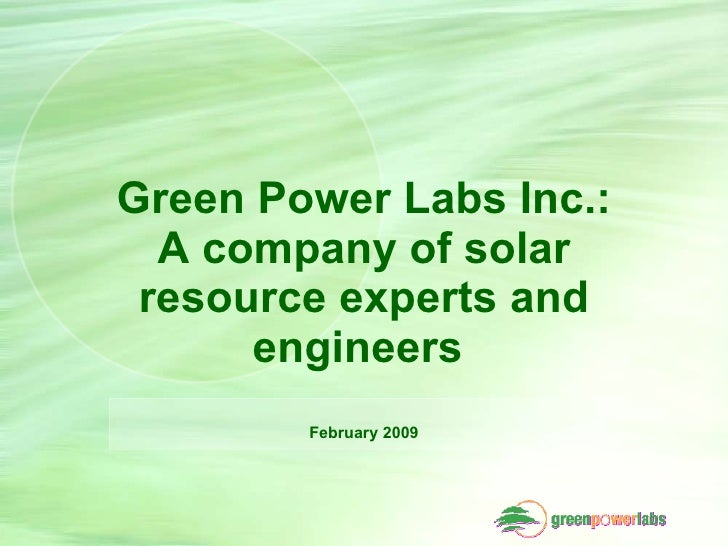 Green Power Labs Inc.:   A company of solar  resource experts and       engineers         February 2009