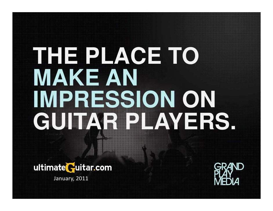 THE PLACE TOMAKE ANIMPRESSION ONGUITAR PLAYERS.       PLAYERS                 R January,2011
