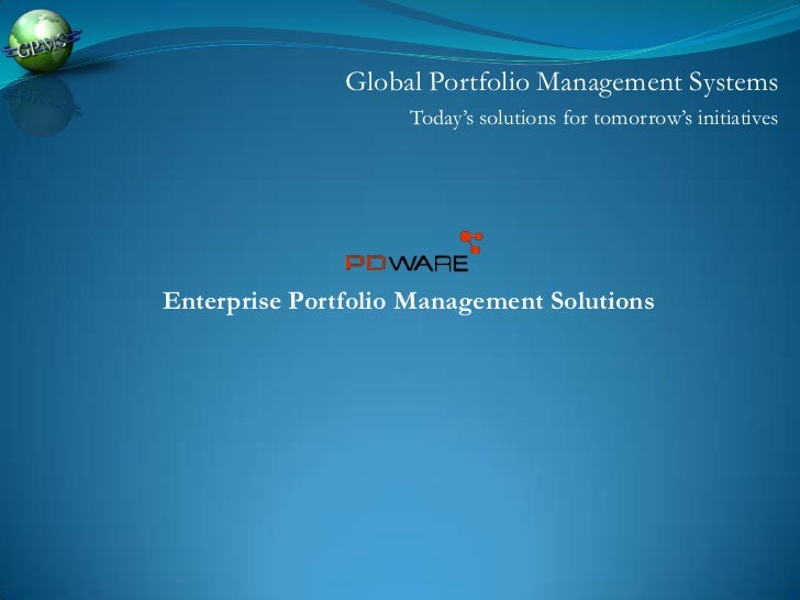 Global Portfolio Management Systems<br />Today's solutions for tomorrow's initiatives<br />Enterprise Portfolio Management...